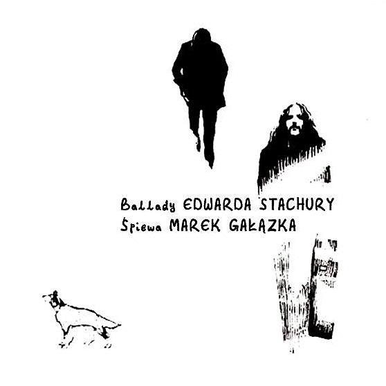 Ballady Edwarda Stachury śpiewa Marek Gałązka